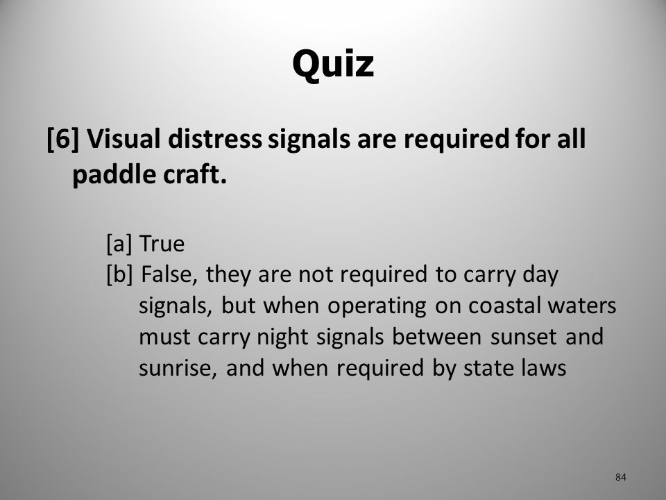 Quiz [6] Visual distress signals are required for all paddle craft.